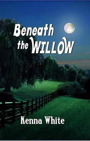 Beneath the Willow by Kenna White