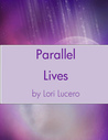 Parallel Lives by Lori Lucero