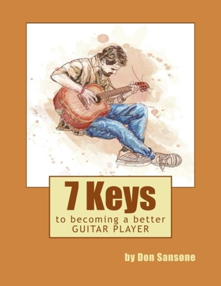 7 Keys to Becoming a Better Guitar Player by Don Sansone