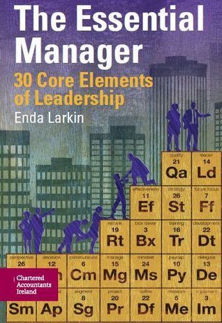 The Essential Manager - 30 Core Elements of Leadership by Enda Larkin