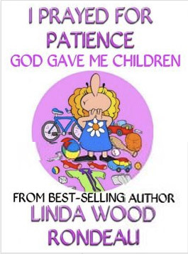 I Prayed For Patience by Linda Wood Rondeau