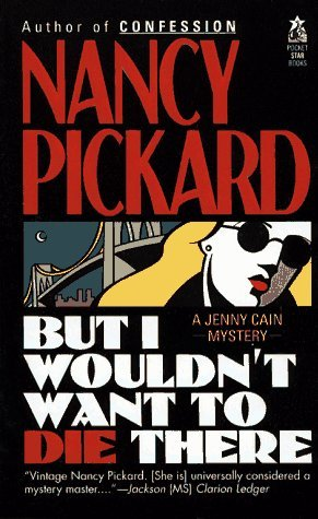 But I Wouldn't Want to Die There by Nancy Pickard