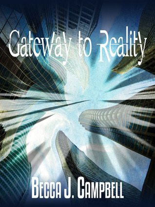 Gateway to Reality by Becca J. Campbell