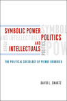 Symbolic Power, Politics, and Intellectuals: The Political Sociology of Pierre Bourdieu