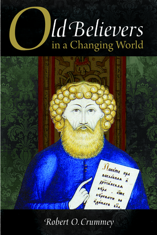 Old Believers in a Changing World by Robert O. Crummey