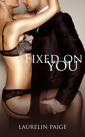 Fixed on You  - Laurelin Paige