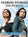Lesbian Stories: Raw Recruits
