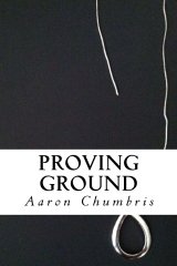 Proving Ground by Aaron Chumbris