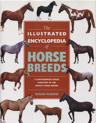 The Illustrated Encyclopedia of Horse Breeds: A Comprehensive Visual Directory of the World's Horse Breeds