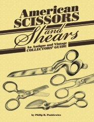 American Scissors and Shears by Philip R. Pankiewicz