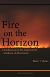 Fire on the Horizon: A Meditation on the Endowment and Love of Atonement