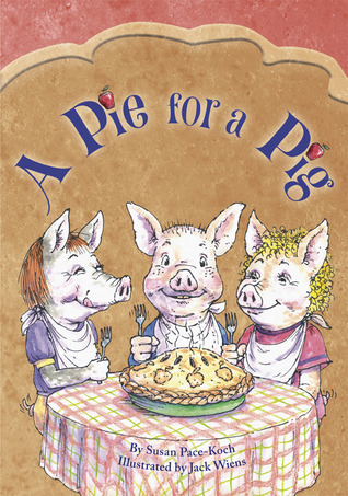 A Pie for a Pig by Susan Pace-Koch