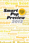 Smart Pop Preview 2012: Standalone Essays on the Hunger Games, Robert B. Parker's Spenser, George R.R. Martin's a Song of Ice and Fire, Ender's Game, and More