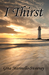 I Thirst by Gina Marinello-Sweeney