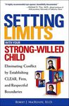 Setting Limits with Your Strong-Willed Child by Robert J. MacKenzie
