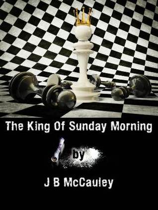 The King of Sunday Morning by J.B. McCauley