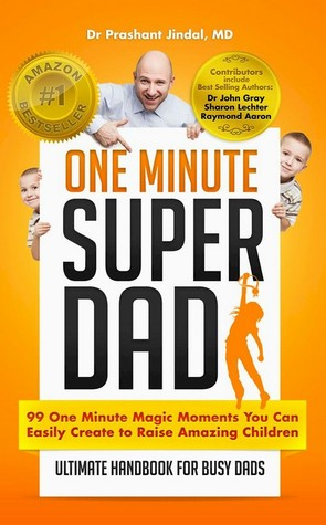 Download for free One Minute Super Dad: 99 One Minute Magic Moments you can easily create to raise Amazing Children by Prashant Jindal PDF