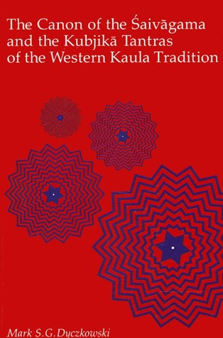 The Canon of the Śaivāgama and the Kubjikā Tantras of the Wes... by Mark S.G. Dyczkowski