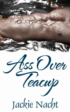 Free online download Ass Over Teacup (Love Has No Boundaries) by Jackie Nacht RTF