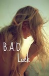 B.A.D. Luck