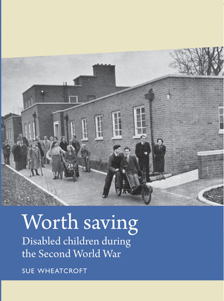 Worth Saving: Disabled Children During the Second World War