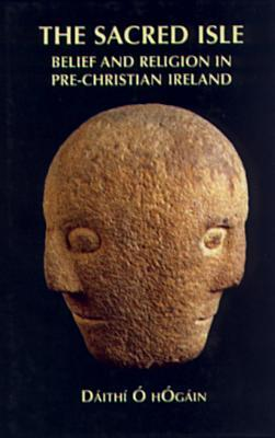 The Sacred Isle:  Belief And Religion In Pre Christian Ireland