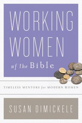 Download free Working Women of the Bible: Timeless Mentors for Modern Women PDF