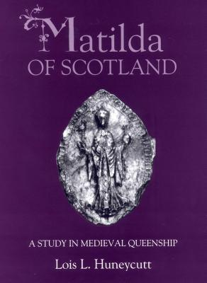 Matilda of Scotland: A Study in Medieval Queenship