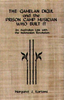 The Gamelan Digul And The Prison Camp Musician Who Built It::  An Australian Link With The Indonesian Revolution (Eastman Studies In Music)