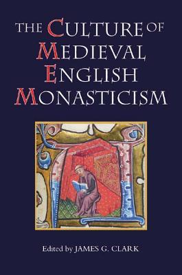 The Culture of Medieval English Monasticism (Studies in the H... by James G. Clark