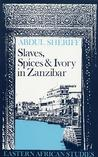 Slaves, Spices and Ivory in Zanzibar: Integration of an East African Commercial Empire Into the World Economy, 1770-1873