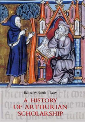 A History of Arthurian Scholarship by Norris J. Lacy