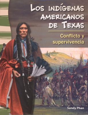 Los Indigenas Americanos de Texas / American Indians in Texas: Conflicto y Supervivencia / Conflict and Survival  by  Sandy Phan