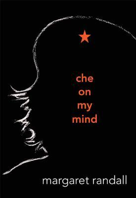 Che on My Mind by Margaret Randall