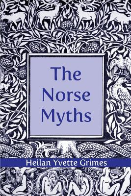 The Norse Myths by Heilan Yvette Grimes