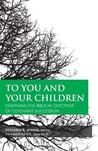 To You & To Your Children: Examining the Biblical Doctrine of Covenant Succession