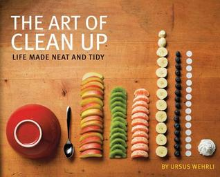 The Art of Clean Up: Life Made Neat and Tidy
