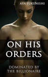 On His Orders (Dominated by the Billionaire, #2)