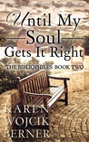 Until My Soul Gets It Right by Karen Wojcik Berner