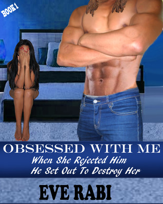 Obsessed With Me - When She Rejected Him, He Set Out to Destroy Her book 1 (Obsessed With Me #1)