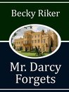 Mr. Darcy Forgets