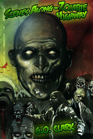 Scenes Along the Zombie Highway by G.O. Clark
