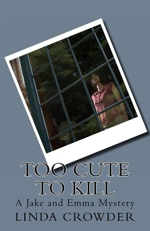 Too Cute to Kill by Linda Crowder