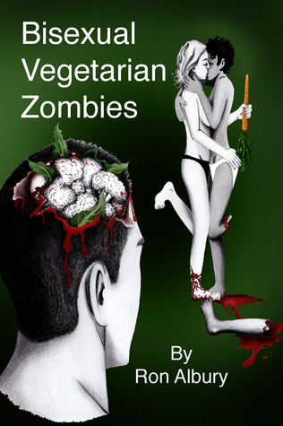 Bisexual Vegetarian Zombies by Ron Albury