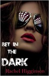 Bet in the Dark by Rachel Higginson
