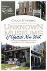 Unknown Museums of Upstate New York: A Guide to 50 Treasures