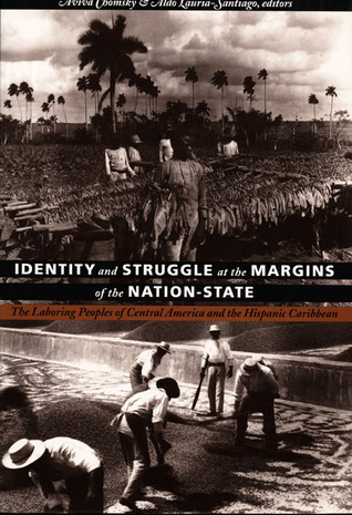 Identity and Struggle at the Margins of the Nation-State: The Laboring Peoples of Central America and the Hispanic Caribbean