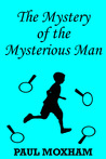 The Mystery of the Mysterious Man (The Mystery Series, Short Story 3)