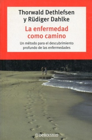 La enfermedad como camino/ Illness as a Path by Thorwald Dethlefsen