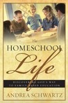 The Homeschool Life: Discovering God's Way To Family Based Education